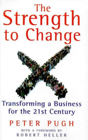 The Strength to Change: Transforming a Business: Peter Pugh