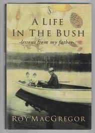 A Life in the Bush: Lessons from My Father - A Memoir of Duncan MacGregor