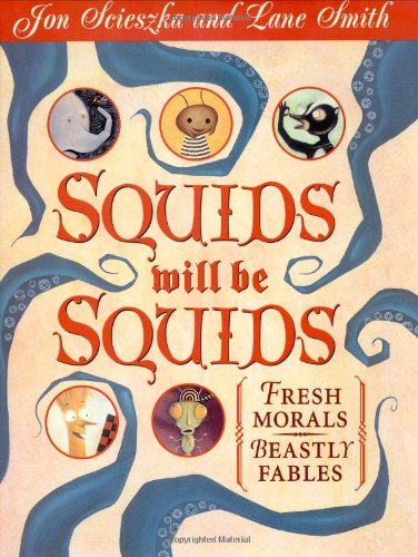 Squids Will Be Squids: Fresh Morals, Beastly Fables: Scieszka, Jon