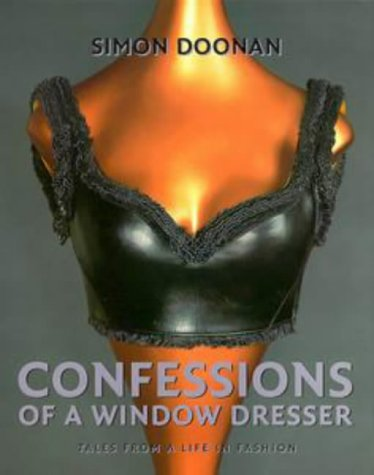 Confessions of a Window Dresser: Tales from a Life in Fashion: Doonan, Simon;