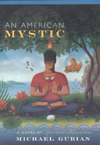 An American Mystic: a novel of spiritual adventure. SIGNED by author: Gurian, Michael