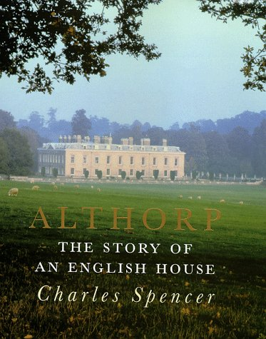 ALTHORP: THE STORY OF AN ENGLISH HOUSE: Spencer, Charles