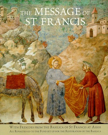 The Message of St. Francis: With Frescoes from the Basilica of St. Francis at Assisi