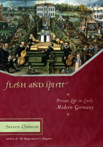 9780670883929: Flesh and Spirit: Private Life in Early Modern Germany: Private Life in Early Modern Germany / Steven Ozment.