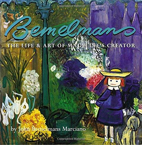 Bemelmans : The Life and Art of: Marciano, John Bemelmans