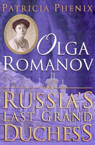 Olga Romanov: Russia's Last Grand Duchess: Phenix, Patricia