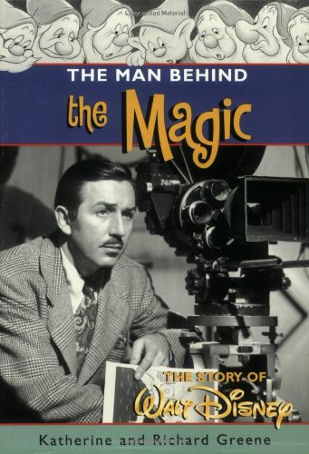 The Man behind the Magic: The Story of Walt Disney: Greene, Katherine, Greene, Richard