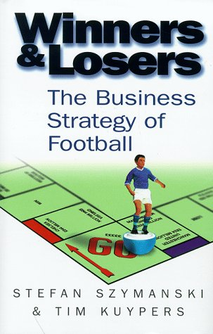 9780670884865: Winners and Losers: the Business Strategy of Football