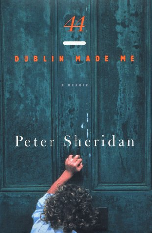 44, Dublin Made Me : A Memoir: Peter Sheridan