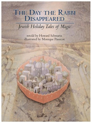 The Day the Rabbi Disappeared: Jewish Holiday Tales of Magic: Schwartz, Howard