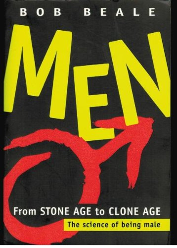 Men : From Stone Age to Clone Age (The Science of Being Male): Beale, Bob