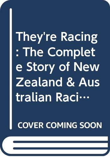 They're Racing! The Complete story of New Zealand and Australian Racing