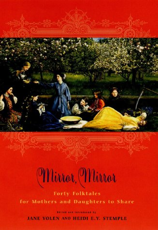 Mirror, Mirror: Forty Folk Tales for Mothers and Daughters to Share: Stemple, Heidi, Yolen, Jane