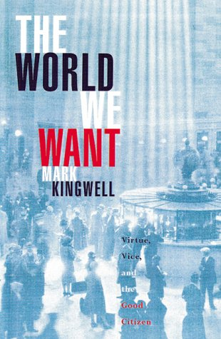 9780670889242: The world we want: Virtue, vice, and the good citizen