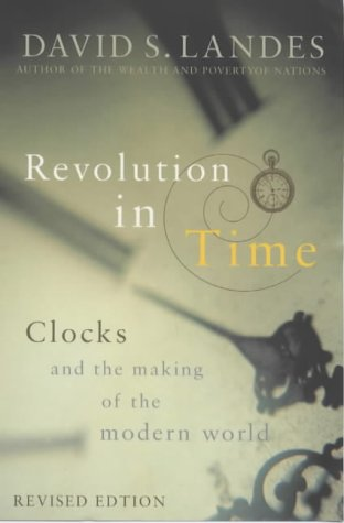 Revolution in Time: Clocks and the Making of the Modern World (0670889679) by David S. Landes