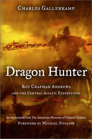 DRAGON HUNTER: Roy Chapman Andrews and the Central Asiatic Expeditions: Gallenkamp, Chalres