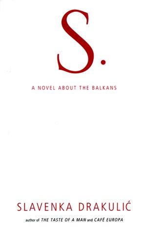 S: a Novel about the Balkans: Drakulic, Slavenka; Ivic,
