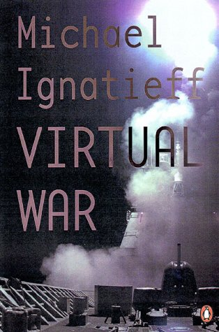 Virtual War : Kosovo and Beyond: Michael Ignatieff