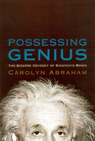 POSSESSING GENIUS the Bizarre Odyssey of Einstein's Brain