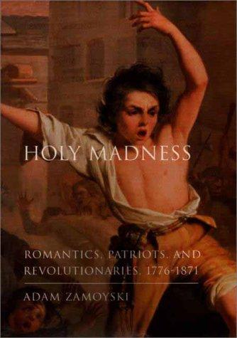 9780670892716: Holy Madness: Romantics, Patriots, and Revolutionaries, 1776-1871