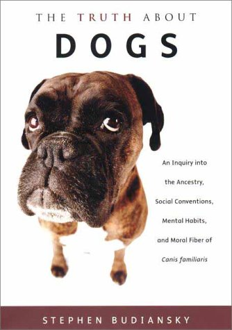 9780670892723: The Truth about Dogs: An Inquiry Into the Ancestory, Social Conventions, Mental Habits, and Moral Fiber of Canis Familiaris