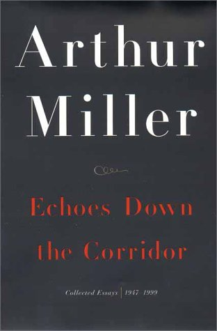 Echoes Down the Corridor: Collected Essays, 1944-2000: Miller, Arthur; Centola, Steve