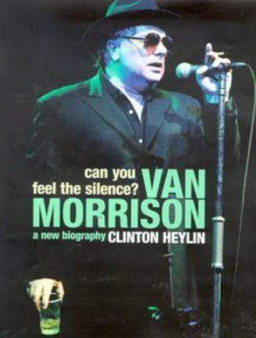 9780670893218: Can You Feel the Silence?: Van Morrison: A New Biography