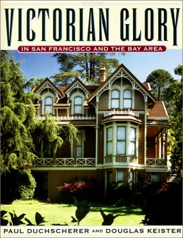 Victorian Glory in San Francisco and the Bay Area (0670893765) by Duchscherer, Paul; Keister, Douglas