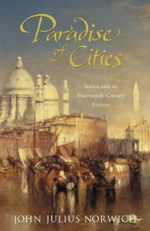 Paradise of Cities: Venice and Its Nineteenth-century Visitors: John Julius Norwich