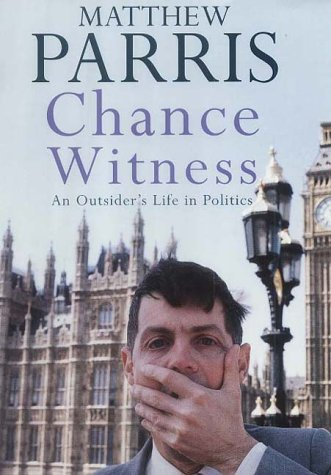 9780670894406: Chance Witness: An Outsider's Life in Politics by Parris, Matthew