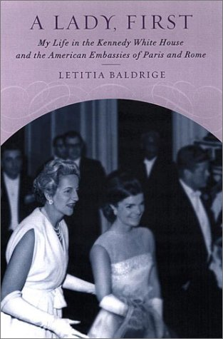 A Lady, First: My Life in the Kennedy White House and the American Embassies of Paris and Rome: ...