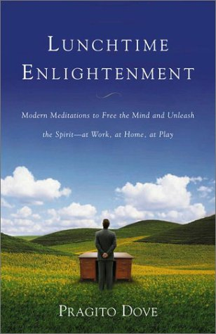9780670894574: Lunchtime Enlightenment: Modern Meditations to Free the Mind and Unleash the Spirit - at Work, at Home, at Play