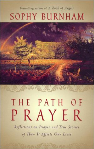 The Path of Prayer: Reflections on Prayer and True Stories of How It Affects Our Lives: Burnham, ...