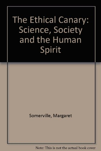 9780670899715: The Ethical Canary: Science, Society and the Human Spirit