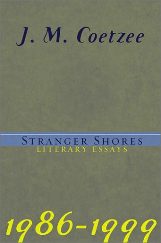 9780670899821: Stranger Shores: Literary Essays 1986-1999: Literary Essays, 1986-1999 / J.M. Coetzee.