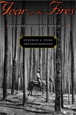 Year of the Fires: The Story of the Great Fires of 1910: Pyne, Stephen J.
