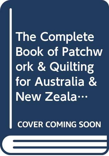 9780670900350: The Complete Book of Patchwork & Quilting for Australia & New Zealand