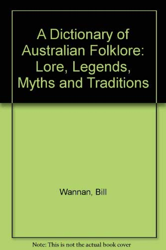 9780670900411: A Dictionary of Australian Folklore: Lore, Legends, Myths and Traditions