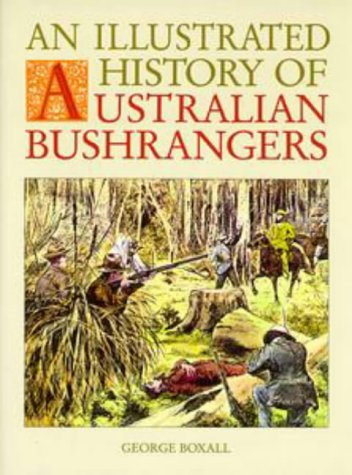 ILLUSTRATED HISTORY OF AUSTRALIAN BUSHRANGERS