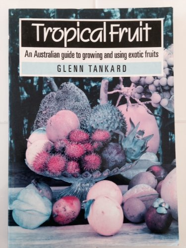 Tropical Fruit. An Australian Guide to Growing and Using Exotic Fruits.