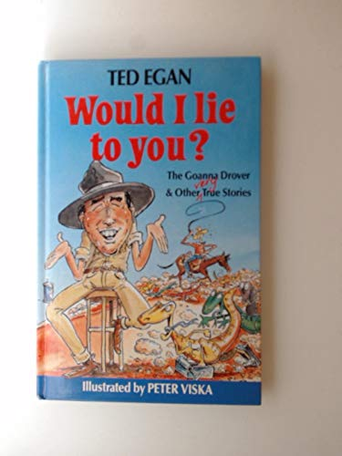 Would I Lie to You? The Goanna Driver and Other Very True Stories