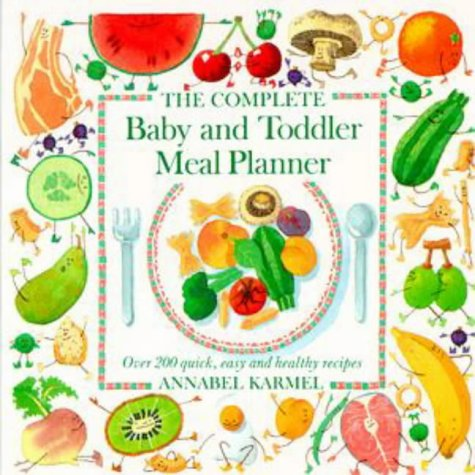 9780670905287: The Complete Baby & Toddler Meal Planner: Over 200 Quick, Easy and Healthy Recipes