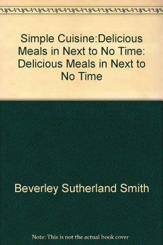 9780670906468: Simple Cuisine:Delicious Meals in Next to No Time: Delicious Meals in Next to No Time