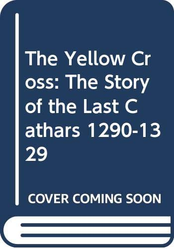 9780670910519: The Yellow Cross: The Story of the Last Cathars, 1290-1329