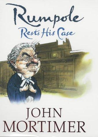 Rumpole Rests His Case [SIGNED]: Mortimer, John