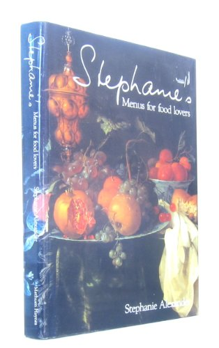 Stephanie's Menus for Food Lovers (0670911852) by Alexander, Stephanie