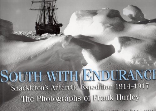 South with Endurance: Shackleton's Antarctic Expedition 1914-1917: Frank Hurley