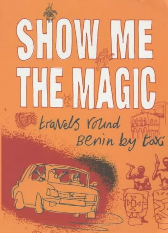9780670912117: Show Me the Magic: Travels Round Benin by Taxi