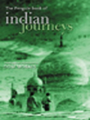 Penguin Book of Indian Journeys: Edited by Dom Moraes