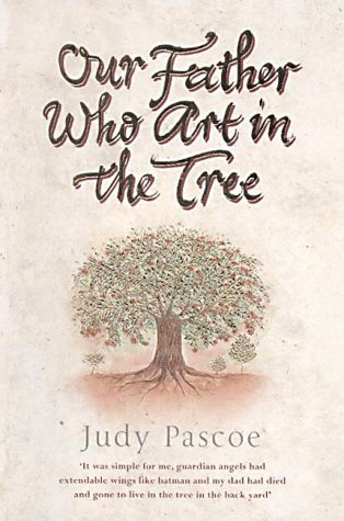 Our Father Who Art in the Tree: Pascoe, Judy